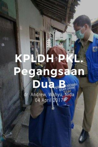 KPLDH PKL. Pegangsaan Dua B dr. Andrew, Wahyu, Nida 04 April 2017