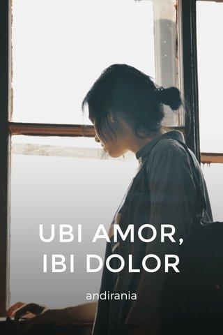 UBI AMOR, IBI DOLOR andirania