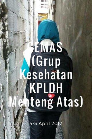 GEMAS (Grup Kesehatan KPLDH Menteng Atas) 4-5 April 2017