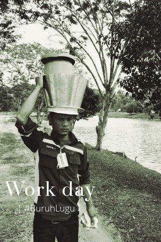 Work day | #BuruhLugu |