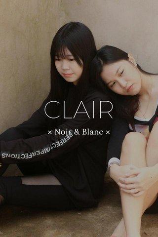 CLAIR × Noir & Blanc ×