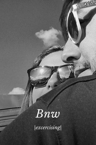Bnw |excercising|