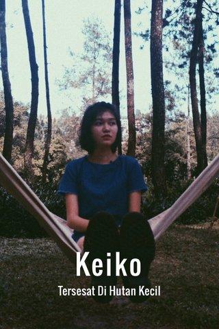Keiko Tersesat Di Hutan Kecil