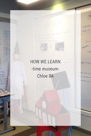 HOW WE LEARN -time museum- Chloe 8A