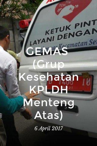 GEMAS (Grup Kesehatan KPLDH Menteng Atas) 6 April 2017