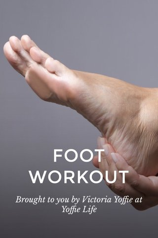 FOOT WORKOUT Brought to you by Victoria Yoffie at Yoffie Life