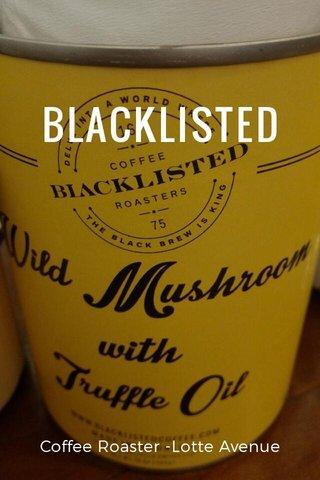 BLACKLISTED Coffee Roaster -Lotte Avenue