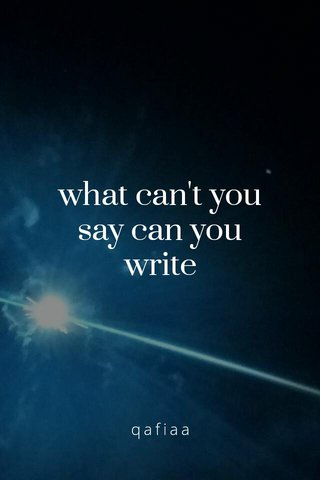 what can't you say can you write qafiaa