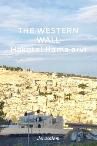 THE WESTERN WALL Hakotel Hama'arvi Jerusalem