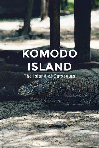 KOMODO ISLAND The Island of Dinosaurs