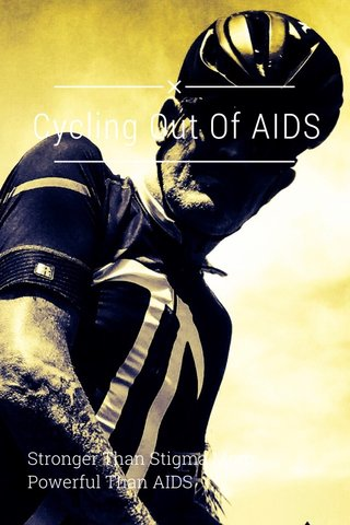 Cycling Out Of AIDS Stronger Than Stigma More Powerful Than AIDS
