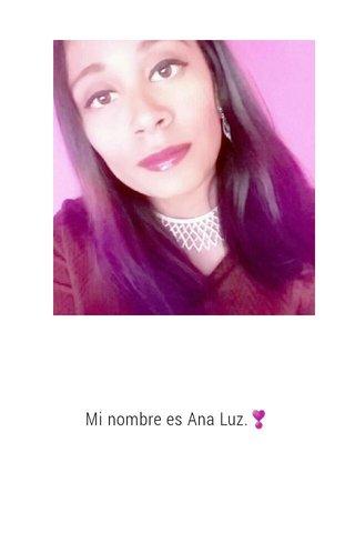 Mi nombre es Ana Luz.❣