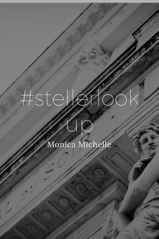#stellerlookup Monica Michelle