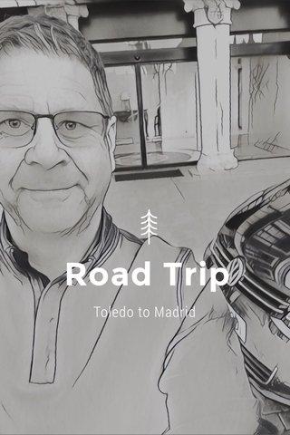 Road Trip Toledo to Madrid