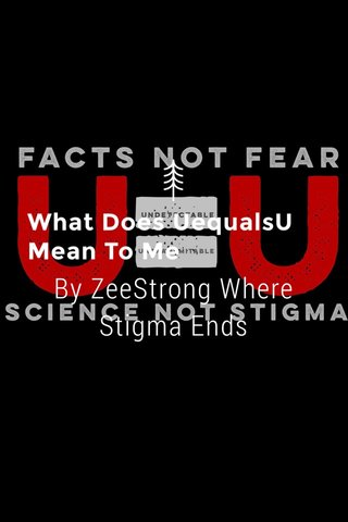 What Does UequalsU Mean To Me By ZeeStrong Where Stigma Ends