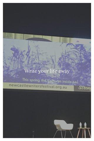 Write your life away