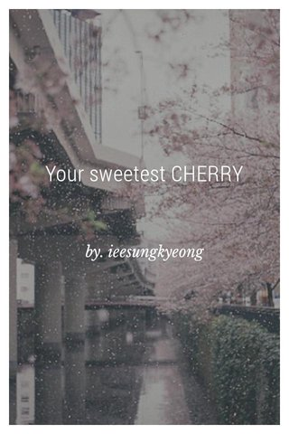 Your sweetest CHERRY by. ieesungkyeong