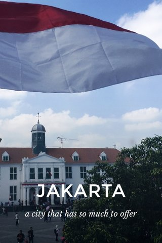 JAKARTA a city that has so much to offer