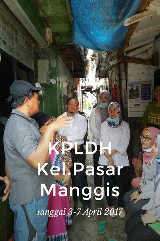 KPLDH Kel.Pasar Manggis tanggal 3-7 April 2017