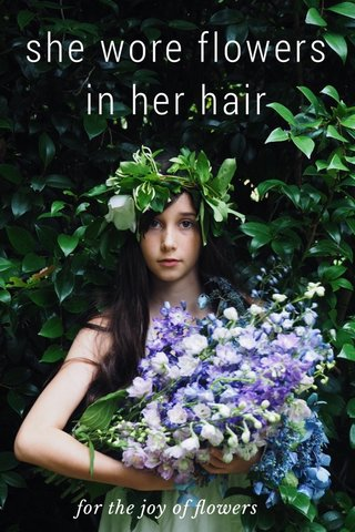 she wore flowers in her hair for the joy of flowers