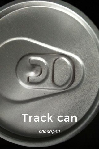 Track can ooooopen