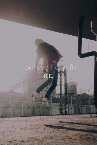 I believe I can fly N.E.