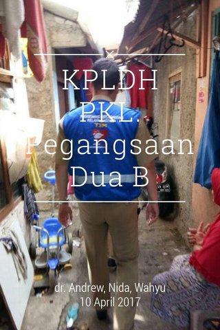 KPLDH PKL. Pegangsaan Dua B dr. Andrew, Nida, Wahyu 10 April 2017