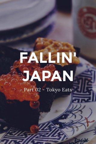 FALLIN' JAPAN Part 02 - Tokyo Eats