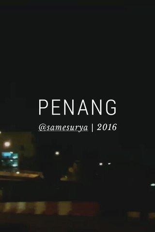 PENANG @samesurya | 2016