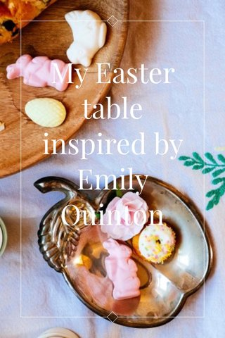 My Easter table inspired by Emily Quinton