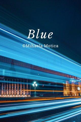 Blue ©Mihaela Motica