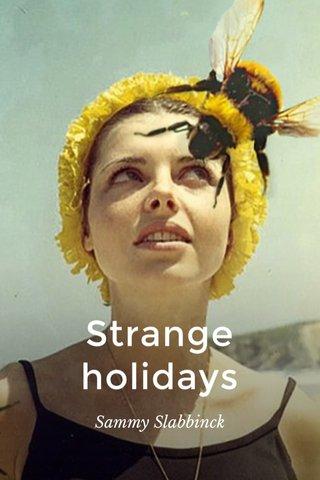 Strange holidays Sammy Slabbinck