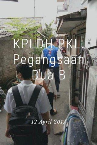 KPLDH PKL. Pegangsaan Dua B 12 April 2017