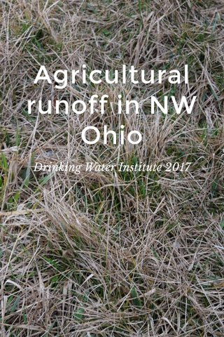 Agricultural runoff in NW Ohio Drinking Water Institute 2017