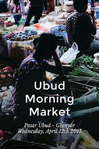 Ubud Morning Market Pasar Ubud - Gianyar Wednesday, April 12th 2017
