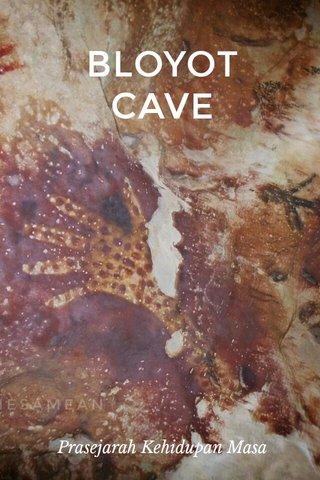 BLOYOT CAVE Prasejarah Kehidupan Masa Lampau