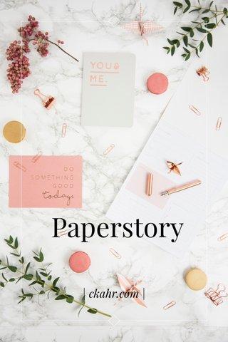 Paperstory | ckahr.com |