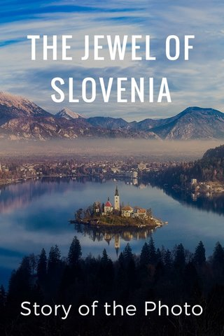 THE JEWEL OF SLOVENIA Story of the Photo