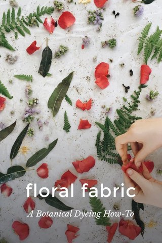 floral fabric A Botanical Dyeing How-To