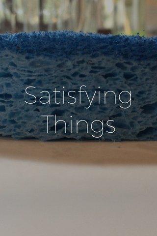 Satisfying Things
