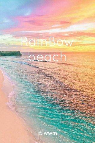 RainBow beach @iwwm