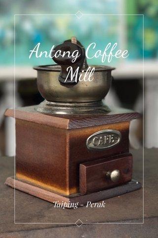 Antong Coffee Mill Taiping - Perak