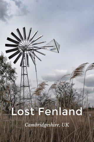 Lost Fenland Cambridgeshire, UK