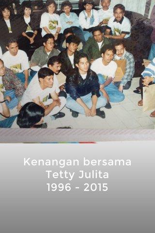 Kenangan bersama Tetty Julita 1996 - 2015