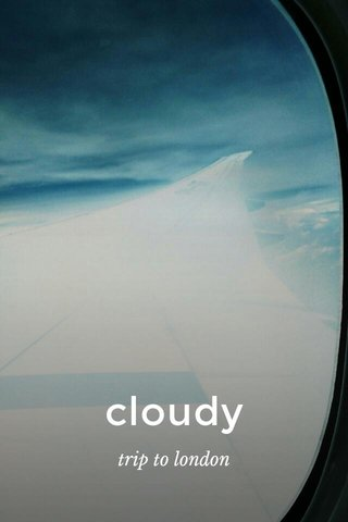 cloudy trip to london