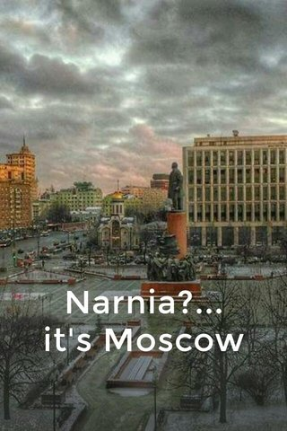 Narnia?... it's Moscow