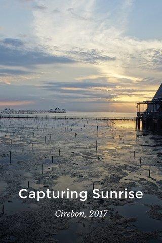 Capturing Sunrise Cirebon, 2017