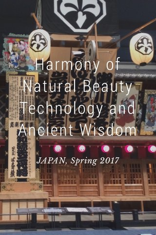 Harmony of Natural Beauty Technology and Ancient Wisdom JAPAN, Spring 2017