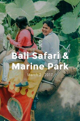 Bali Safari & Marine Park March 2 , 2017