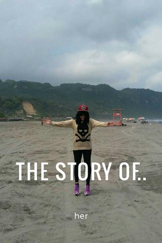 THE STORY OF.. her